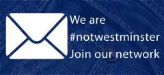 we are hashtag not westminster - join our email network
